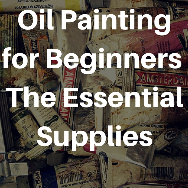 Oil Painting for Beginners – The Essential Supplies