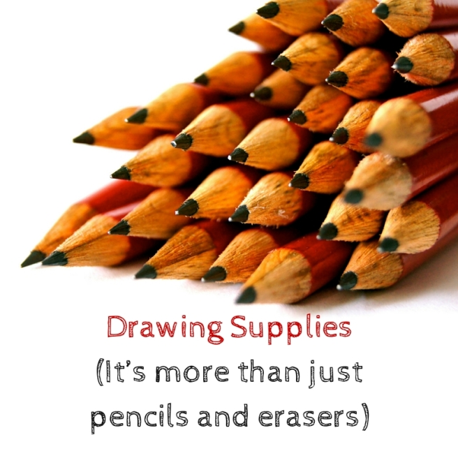 Drawing Supplies (It's more than just pencils and erasers)