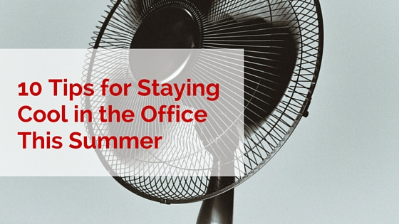 10 Tips for Staying Cool in the Office This Summer