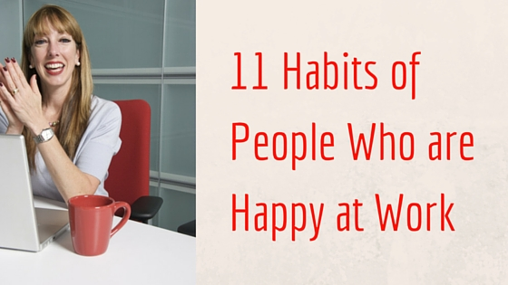 11 Habits of People Who are Happy at Work