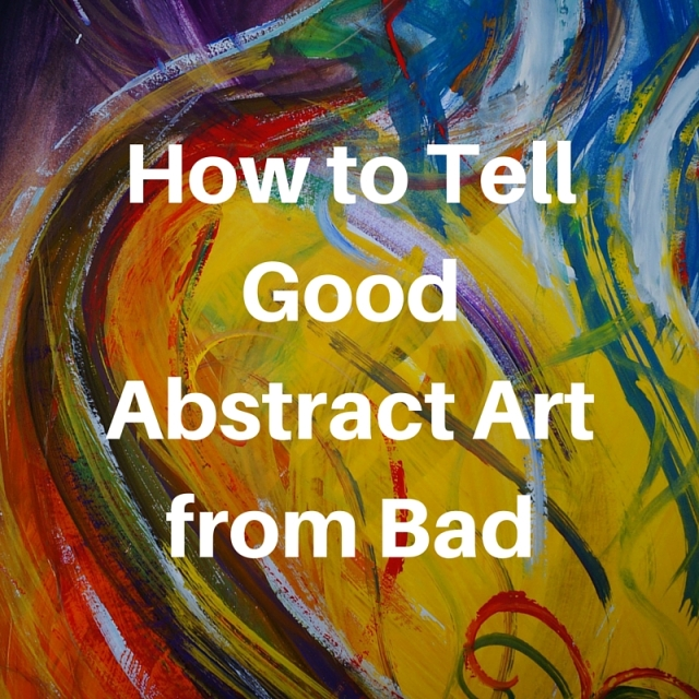 How To Tell Good Abstract Art From Bad Art Inspiration Inspiration Art Techniques Encouragement Art Supplies