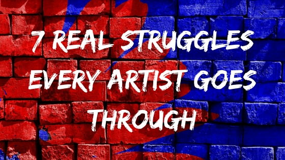 7 Real Struggles Every Artist Goes Through
