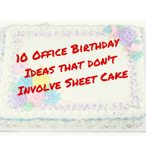 10 Office Birthday Ideas that don't