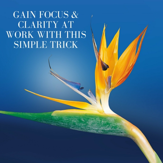 Gain focus & clarity at work with this simple trick