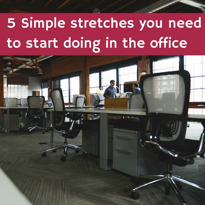 5 Simple stretches you need to start doing in the office