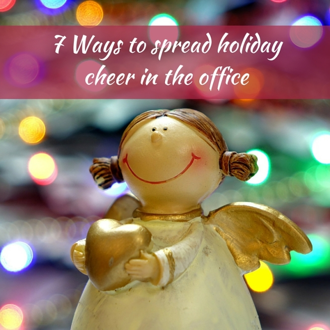 7 Ways to spread holiday cheer in the office