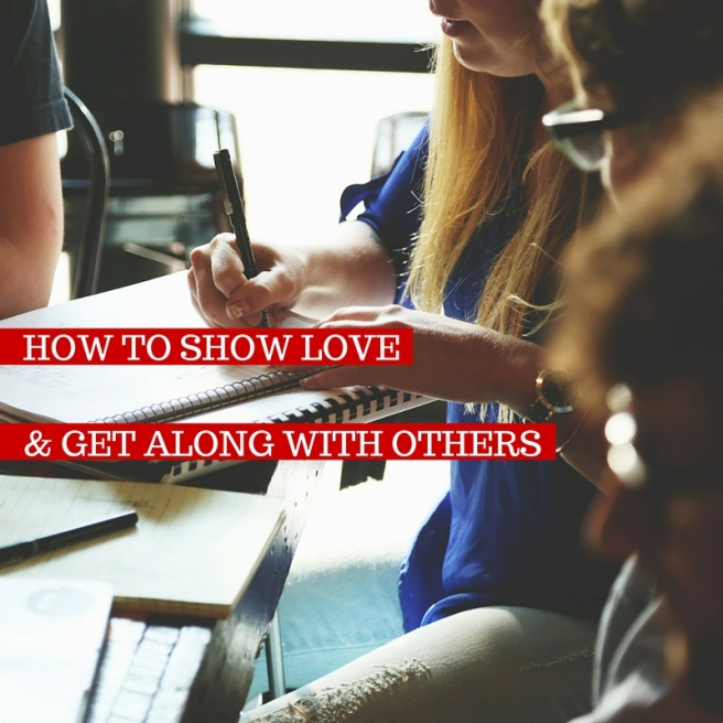 HOW TO SHOW LOVEAND GET ALONG WITH OTHERS