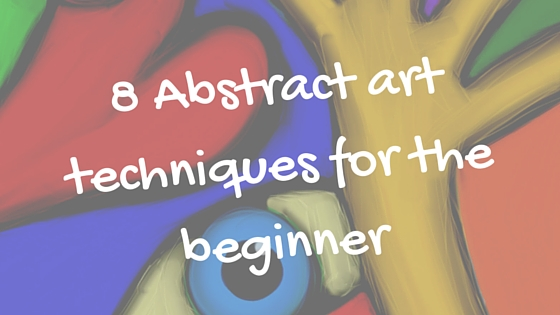 8 Abstract art techniques for the beginner | Art Inspiration