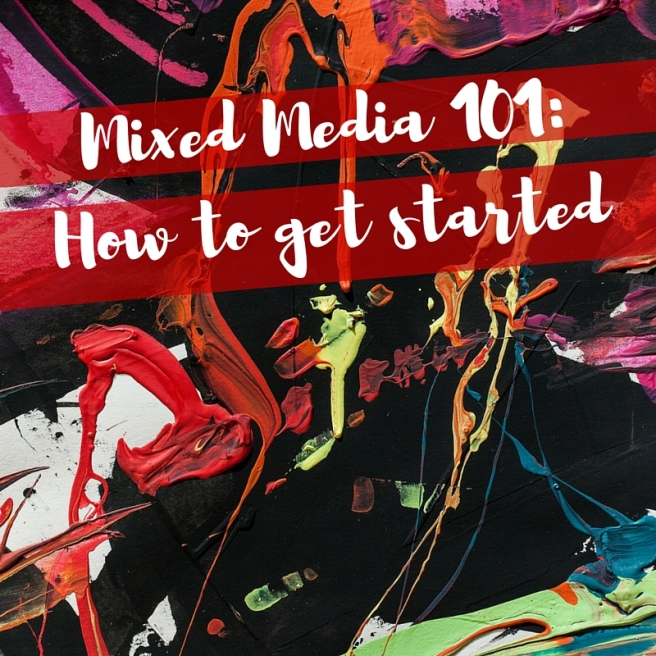 Mixed Media 101_ How to get started