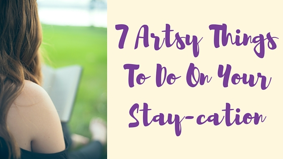 7 Artsy Things To Do On Your Stay-cation(1)