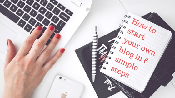 How to start your own blog in 6 simple steps