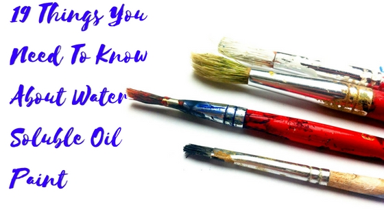 19-things-you-need-to-know-about-water-soluble-oil-paint