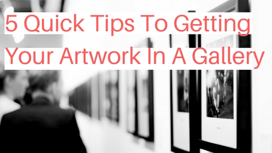 5-quick-tips-to-getting-your-artwork-in-a-gallery