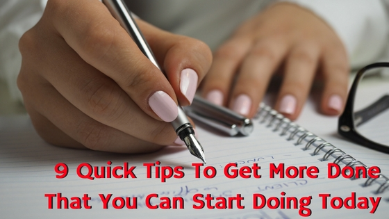 9-quick-tips-to-get-more-done-that-you-can-start-doing-today