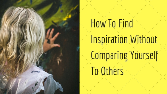 How To Find Inspiration Without Comparing Yourself To Others