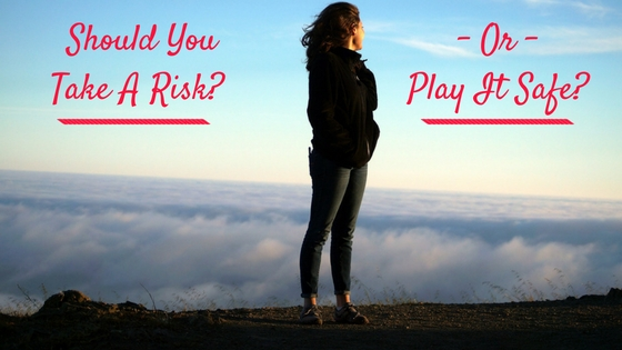 should-you-take-a-risk-or-play-it-safe_