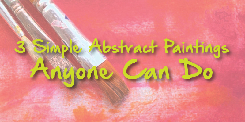 3 Simple Abstract Paintings Anyone Can Do Art
