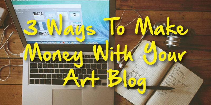 3 Ways To Make Money With Your Art Blog | Art Inspiration ...